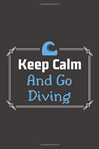 Keep Calm And Go Diving: Scuba Diving Gift for Diving Lovers,  Notebook,  Logbook   (100 Pages 6 x 9 )