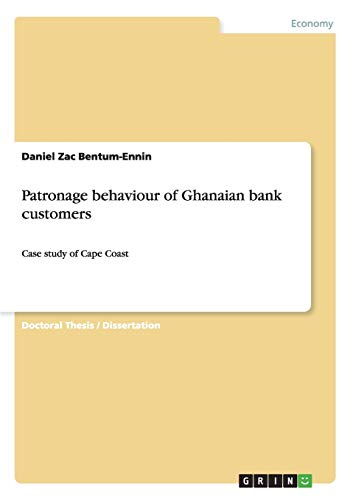 Patronage behaviour of Ghanaian bank customers: Case study of Cape Coast