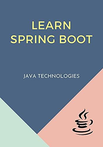 Learn Spring Boot: Designed for Java developers to understand and develop production-ready spring applications with minimum configurations Front Cover