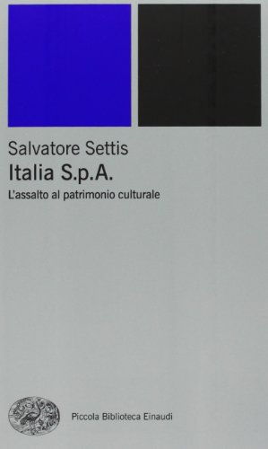 Italia S.p.A. L'assalto del patrimonio culturale