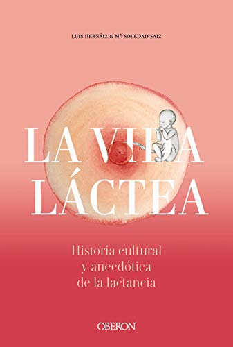 Vida láctea. Historia cultural y anecdótica de la lactancia (Libros singulares)