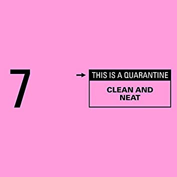 Clean and Neat (This Is a Quarantine)