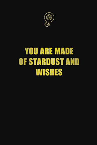 You are made of stardust and wishes: 6x9 Unlined 120 pages writing notebooks for Women and girls