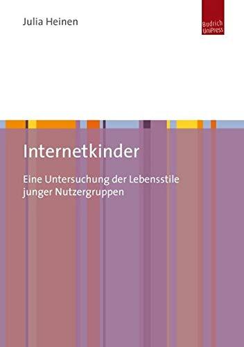 Internetkinder: Eine Untersuchung der Lebensstile junger Nutzergruppen