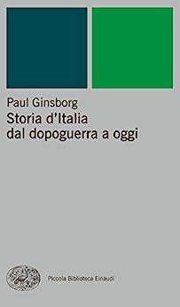 Storia d'Italia dal dopoguerra a oggi (Piccola biblioteca Einaudi. Nuova serie Vol. 336) di [Paul Ginsborg, Sandro Perini, Marcello Flores]