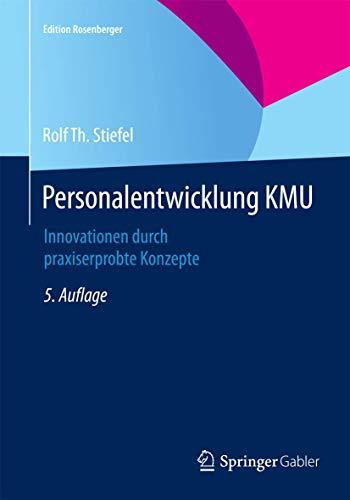 Personalentwicklung KMU: Innovationen durch praxiserprobte Konzepte (Edition Rosenberger)