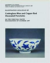 Illustrated Catalogue of Underglaze Blue & Copper Red Decorated Porcelains in the Percival David Foundation of Chinese Art.