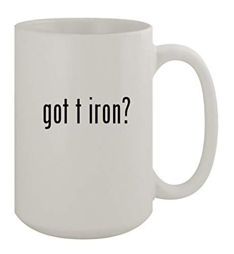 got t iron? - 15oz Ceramic White Coffee Mug, White