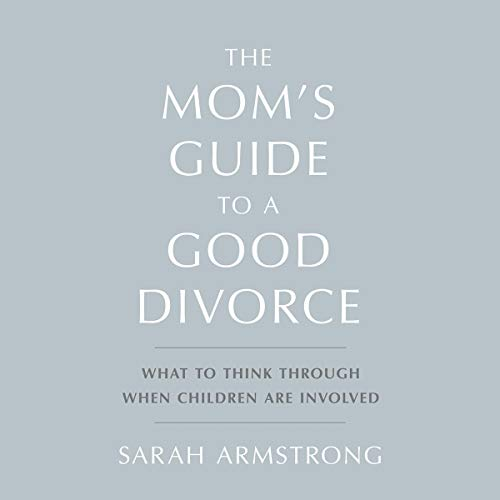 The Mom's Guide to a Good Divorce Audiobook By Sarah Armstrong cover art