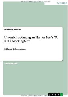 Unterrichtsplanung zu Harper Lees 'To Kill a Mockingbird': Inklusive Reihenplanung