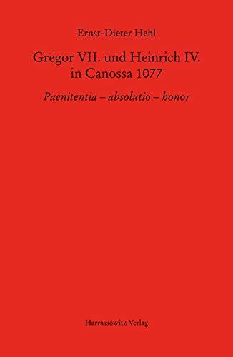 Gregor VII. und Heinrich IV. in Canossa 1077: Paenitentia – absolutio – honor (MGH - Studien und Texte, Band 66)