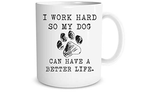 WTOMUG I Work Hard So My Dog Can Have A Better Life 11oz Ceramic Coffee Mug - Dog Lover Women Funny Dog Mug - Dog Mom Dog Dad
