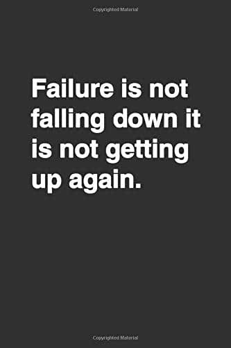 Failure is not falling down it is not getting up again.: Positive Quote Notebook, Journal and Diary Wide Ruled College Lined Composition Notebook For ... ... Motivational quote lined notebook Series)