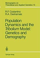 Population Dynamics and the Tribolium Model: Genetics and Demography (Monographs on Theoretical and Applied Genetics, Volume 13) [Special Indian Edition - Reprint Year: 2020]
