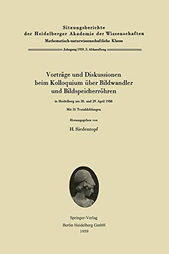 Vorträge und Diskussionen beim Kolloquium über Bildwandler und Bildspeicherröhren in Heidelberg am 28. und 29. April 1958 (Sitzungsberichte der ... der Wissenschaften (1959 / 5), Band 5)