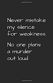 Never Mistake My Silence For Weakness: Blank Daily Writing Notebook Diary with Ruled Lines (Funny Sarcasm Quotes & Sayings)