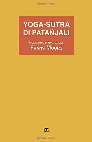 Yoga-Sūtra di Patañjali: Commento e traduzione di Frans Moors