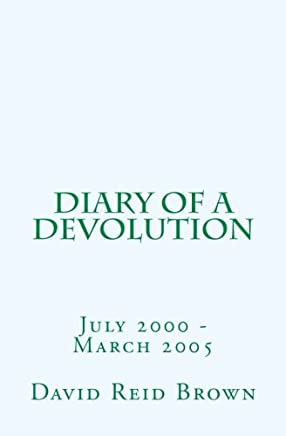 Diary of a Devolution: July 2000 - March 2005