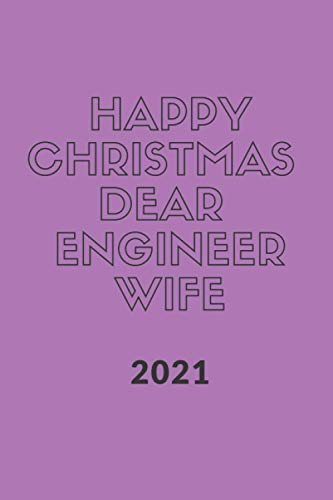 Happy new year 2021 to my Dear Engineer Wife , Funny & best new year Wife Gift & planner .: Christmas Gift planner for Wife to share her love , ... , 110 pages / 6*9 soft cover Matte Finish .