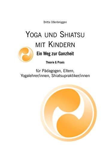 Yoga & Shiatsu mit Kindern: für Eltern, Pädagogen und Yogalehrer/innen