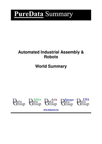 Automated Industrial Assembly & Robots World Summary: Market Values & Financials by Country (PureData World Summary Book 3896) (English Edition)