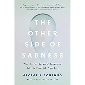 The Other Side of Sadness: What the New Science of Bereavement Tells Us About Life After Loss Kindle Edition