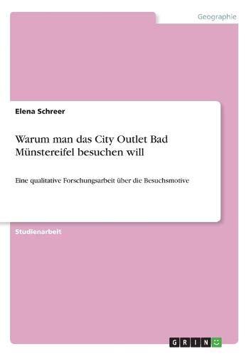 Warum man das City Outlet Bad Münstereifel besuchen will: Eine qualitative Forschungsarbeit über die Besuchsmotive
