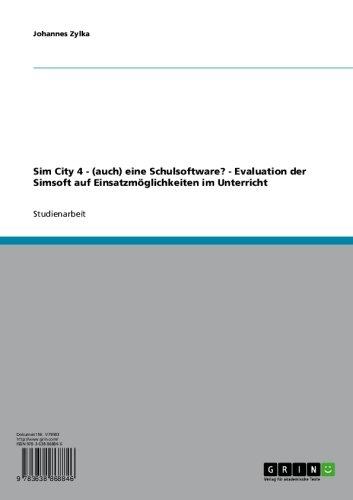 Sim City 4 - (auch) eine Schulsoftware? - Evaluation der Simsoft auf Einsatzmöglichkeiten im Unterricht