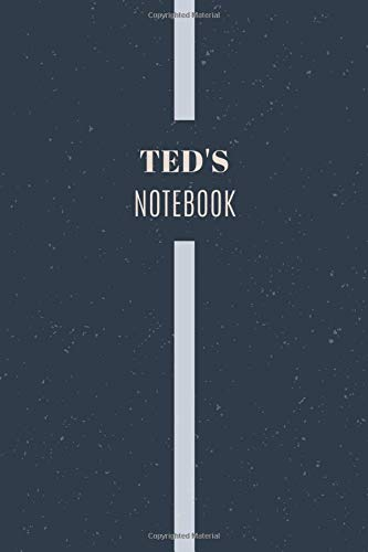 Ted's Notebook: Personalized Name Journal Writing Notebook For Men and Boys, Perfect gift idea for Husband, Father, Boyfriend........, Minimalist Design Notebook, 120 pages, 6 X 9, Matte Cover.
