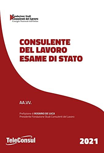 Consulente del lavoro. Esame di stato. Temi svolti di diritto del lavoro e della legislazione sociale e prove teorico pratiche di diritto tributario. Nuova ediz.