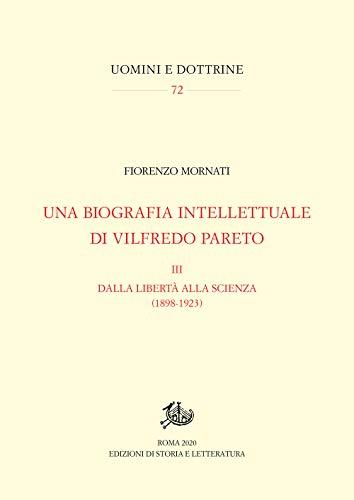 Una biografia intellettuale di Vilfredo Pareto. Dalla libertà alla scienza (1898-1923) (Vol. 3)