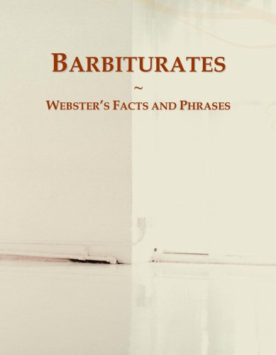 Barbiturates: Webster's Facts and Phrases