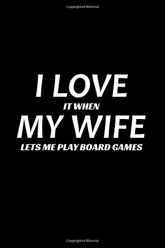 I Love it when my wife lets me play Board Games: Carrom Chess Dice Funny Gift Blank Lined Journal Notebook Diary