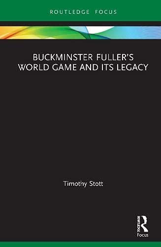 Buckminster Fuller's World Game and Its Legacy (Routledge Focus on Art History and Visual Studies) (English Edition)
