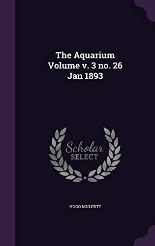 The Aquarium Volume V. 3 No. 26 Jan 1893