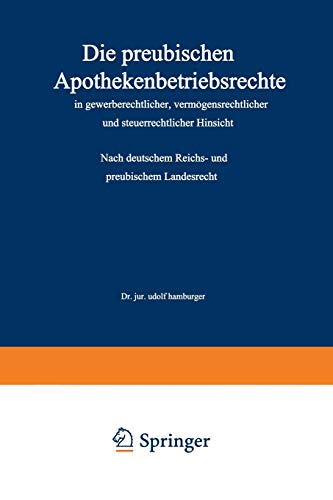 Die Preußischen Apothekenbetriebsrechte in Gewerberechtlicher, Vermögensrechtlicher und Steuerrechtlicher Hinsicht: Nach Deutschem Reichs- und Preußischem Landesrecht (German Edition)