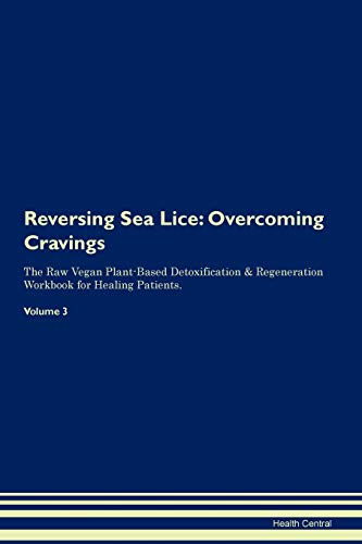Reversing Sea Lice: Overcoming Cravings The Raw Vegan Plant-Based Detoxification & Regeneration Work