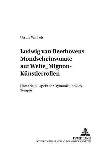 Ludwig Van Beethovens Mondschein-Sonate Auf Welte-Mignon-Kuenstlerrollen: Unter Dem Aspekt Der Dynamik Und Des Tempos: 4