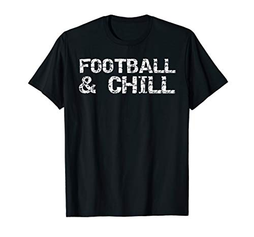 Funny Football Gift for Football Players Football & Chill T-Shirt