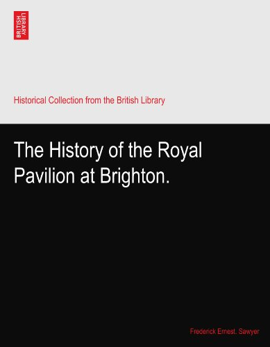 The History of the Royal Pavilion at Brighton.