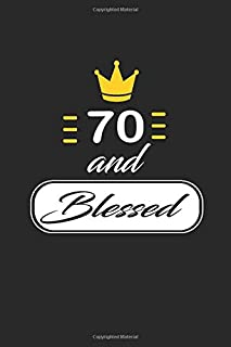 70 and Blessed: funny and cute blank lined journal Notebook,Diary,planner Happy 70th seventyth Birthday Gift for seventy year old daughter, son,boyfriend,girlfriend,men,women,wife and husband