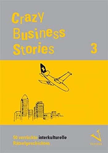 Crazy Business Stories 3: 50 verrückte interkulturelle Rätselgeschichten