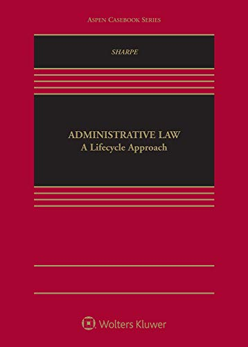 Compare Textbook Prices for Administrative Law: A Lifecycle Approach Aspen Casebook  ISBN 9781454891116 by Jamelle C. Sharpe