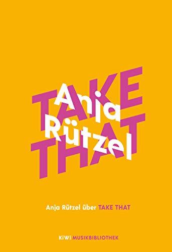 Anja Rützel über Take That (KiWi Musikbibliothek, Band 2)