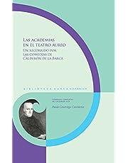 Las academias En El Teatro áureo: Un recorrido por Las comedias de Calderón de La Barca: 140, 25 (Biblioteca Áurea Hispánica. Comedias completas de Calderón)