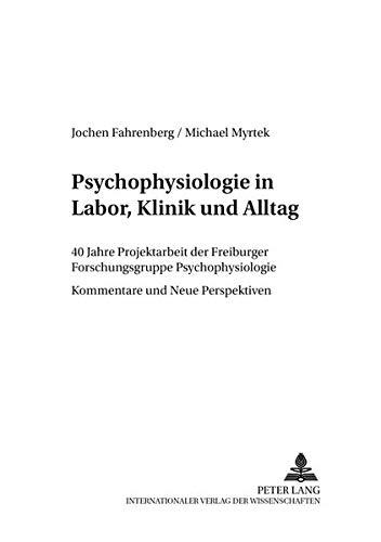 Psychophysiologie in Labor, Klinik und Alltag: 40 Jahre Projektarbeit der Freiburger Forschungsgruppe Psychophysiologie - Kommentare und Neue ... in Labor und Feld, Band 14)
