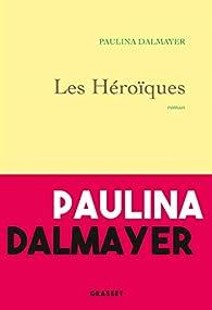 Les héroïques par Paulina Dalmayer