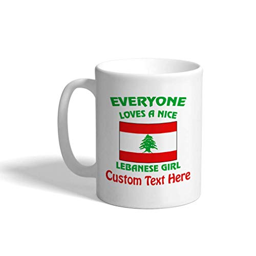Custom Funny Coffee Mug Coffee Cup Everyone Loves A Nice Lebanese Girl White Ceramic Tea Cup 11 OZ Personalized Text Here