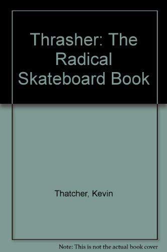 THRASHER: THE RADICAL SKATEBOAR