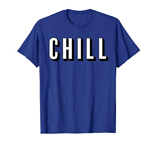 Chill - T Shirt for Ballers, Hustlers, and relaxing- Colors